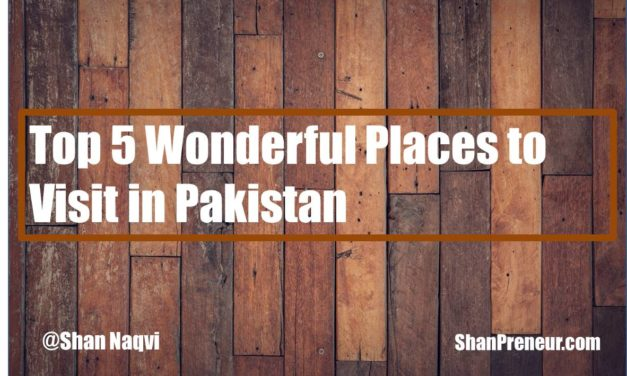 Top 5 Wonderful Places to Visit in Pakistan